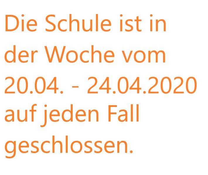 Die Schule bleibt vom 20.04. – 24.04.2020 geschlossen
