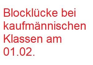 Blocklücke bei kaufmännischen Klassen am 01.02.